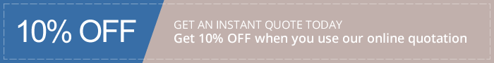 Get an instant quote today. Get 10% off when you use our online quotation.